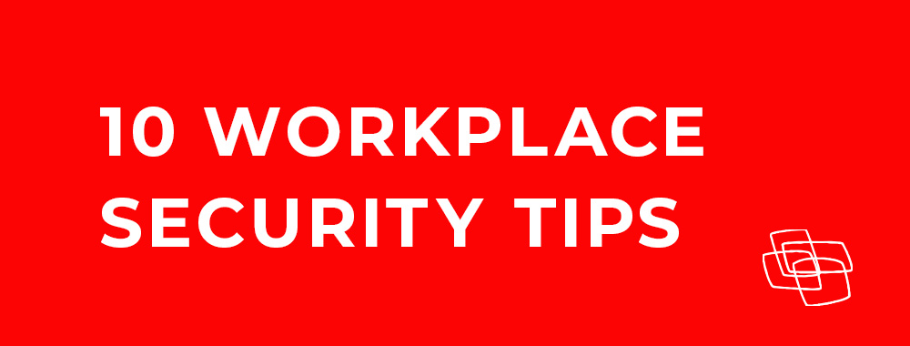 10 Workplace Security Tips
